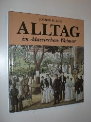 """KLAUSS, Jochen:  Alltag im """"klassischen"""" Weimar. 1750 - 1850. Nationale Forschungs- und Gedenkstätten der klassischen deutschen Literatur in Weimar."""