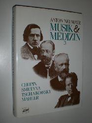NEUMAYR, Anton:  Musik und Medizin. Chopin - Smetana - Tschaikowsky - Mahler.