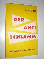 SCHENKE, Wolf:  Der Anti-Schlamm oder Wie begegnet man dem Kommunismus?