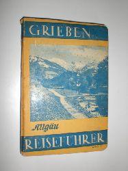 GRIEBEN REISEFÜHRER: Allgäu.  Allgäu. Einschießlich Angaben für Autofahrer und Wintersportler. Mit 6 Karten und 17 Abbildungen.