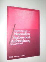 """""""SCHULZ, Siegrfried (Hrsg.):""""  """"Materialien. Sterben - Tod - Auferstehung. Sekundarstufe I."""""""