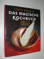 FRANCIA, Luisa:  Das magische Kochbuch. Rezepte und Geheimnisse von weisen Frauen. Fotos und Zeichnungen von Luisa Francia.