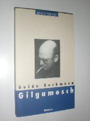 BACHMANN, Guido:  Gilgamesch. Roman.