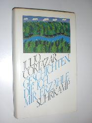 CORTAZAR, Julio:  Geschichten, die ich mir erzähle. Aus dem Spanischen von Rudolf Wittkopf.