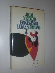 """""""CORTAZAR, Julio:""""  """"Ein gewisser Lukas. Aus dem Spanischen von Rudolf Wittkopf."""""""