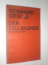 WAGNER, Richard - DIEBOLD, Bernhard:  Der Fall Wagner. Eine Revision.