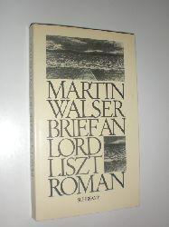 WALSER, Martin:  Brief an Lord Liszt. Roman.