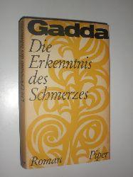 """""""GADDA, Carlo Emilio:""""  """"Die Erkenntnis des Schmerzes. Roman. - Aus dem Italienischen von Toni Kienlechner. Mit einem Nachwort von Hans Magnus Enzensberger."""""""