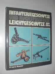 KOSAR, Franz:  Infanteriegeschütze und rückstoßfreie Leichtgeschütze 1915-1978.