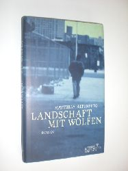ALTENBURG, Matthias:  Landschaft mit Wölfen. Roman.