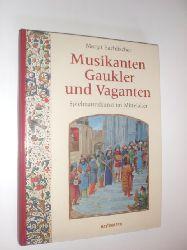 """""""BACHFISCHER, Margit:""""  """"Musikanten, Gaukler und Vaganten. Spielmannskunst im Mittelalter."""""""