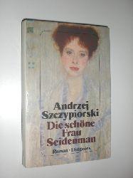 SZCZYPIORSKI, Andrzej:  Die schöne Frau Seidenmann. Roman. Aus dem Polnischen von Klaus Staemmler.