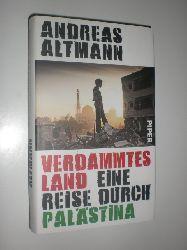 ALTMANN, Andreas:  Verdammtes Land. Eine Reise durch Palästina.