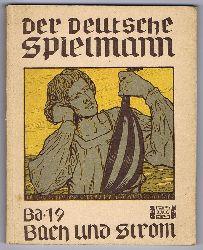 Weber, Ernst - Hrsg.:  Der deutsche Spielmann, Bd. 19: Bach und Strom. Der deutsche Strom wie er wird und was er uns bedeutet.