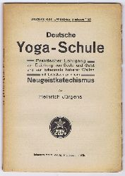 Jürgens, Heinrich:  Deutsche Yoga-Schule. Praktischer Lehrgang zur Erziehung von Seele und Geist und zur Erkenntnis höherer Welten mit Leitsätzen zu einem Neugeistkatechismus.