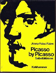 Palau i Fabre, Josep:  Picasso by Picasso. Selbstbildnisse.