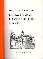 Just, Charlotte:  Friedrich II. von Hessen - der Wiederbegründer der katholischen Kirche in Kassel. Wissenschaftliche Hausarbeit zur Ersten Staatsprüfung für das Lehramt in der Sekundarstufe I.