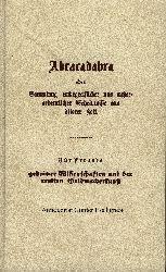 Edition Ambra:  Abracadabra oder Sammlung unbegreiflicher und außerordentlicher Geheimnisse aus älterer Zeit. Für Freunde geheimer Wissenschaften und der uralten Goldmacherkunst.