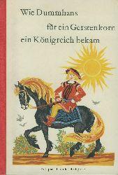 Jahn, Ulrich  und Waltraud Woeller - Herausgeber:  Wie Dummhans für ein Gerstenkorn ein Königreich bekam. Märchen von der Ostseeküste.