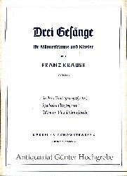 Krause, Franz:  Drei Gesänge für Männerstimme und Klavier.