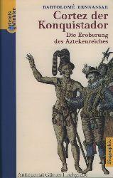 Bennassar, Bartolome:  Cortez, der Konquistador. Die Eroberung des Aztekenreiches.
