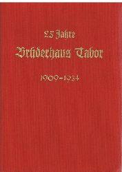 Brüderhaus Tabor Marburg (Lahn) - Herausgeber:  25 Jahre Brüderhaus Tabor 1909-1934. Ein Denkmal der Gnade und Barmherzigkeit unseres Hernn Jesus Christus
