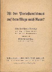 Manz, Friedrich - Herausgeber:  Ist der Protestantimus auf dem Wege nach Rom? Fünf Frankfurter Vorträge im Auftrage des Freundeskreises für entschiedenen Protestantismus.