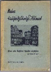 Wentzell, Gustav:  Meine tausendjährige Heimat. Was alte Kasseler Häuser erzählen.