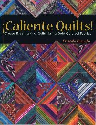Bianchi, Priscilla:  Caliente Quilts. Create breathtaking Quilts. Using colored Fabrics.