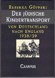Göpfert, Rebekka:  Der jüdische Kindertransport von Deutschland nach England 1938/39. Geschichte und Erinnerung.
