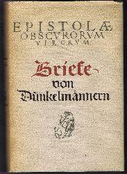 Briefe von Dunkelmännern an Magister Ortvinus Gratius aus Deventer, Professor der schönen Künste zu Cöln. Originaltitel
