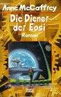 McCaffrey, Anne:  Die Diener der Eosi.