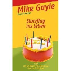Gayle, Mike:  Sturzflug ins Leben oder wie ich meinen 30. Geburtstag doch noch überlebte.