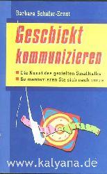 Schäfer-Ernst, Barbara:  Geschickt kommunizieren. Die Kunst des gezielten Smalltalks. So manövrieren Sie sich nach vorne.
