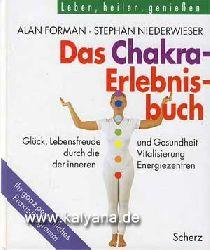 Forman, Alan und Stephan Niederwieser:  Das Chakra-Erlebnisbuch. Glück, Lebensfreude und Gesundheit durch die Vitalisierung unserer inneren Energiezentren. Ihr ganz persönliches Praxis-Programm.