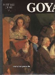 Gassier, Pierre:  Goya. A Witness of His Times.