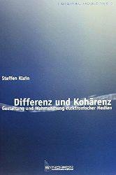 Klein, Steffen:  Differenz und Kohärenz. Gestaltung und Wahrnehmung elektronischer Medien.