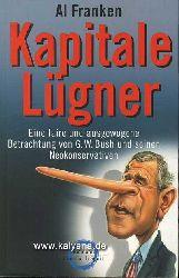 Franken, Al:  Kapitale Lügner. Eine faire und ausgewogene Betrachtung von G. W. Bush und seinen Neokonservativen.