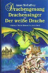 McCaffrey, Anne:  Drachengesang. Drachensinger. Der weisse Drache.