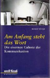 Nützi, Ruedi:  Am Anfang steht das Wort. Die eisernen Gebote der Kommunikation.