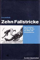 Kals, Ursula:  Zehn Fallstricke. Die fatalsten Fehler, die Sie aus dem Job katapultieren.