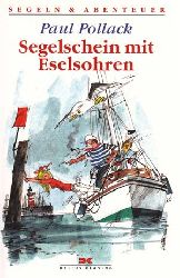 Pollack, Paul:  Segelschein mit Eselsohren. Hauptsache heiter - Abenteuer eines Charterkippers.