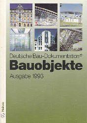 Deutsche Bau-Dokumentation. Bauobjekte. Ausgabe 1993. 128 Bauobjekte der letzten Jahre vom Kindergarten bis zum Verwaltungsgebäude.