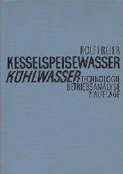 Freier, Rolf:  Kesselspeisewasser. K�hlwasser. Technologie - Betriebsanalyse.