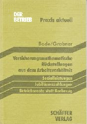 Bode und Grabner:  Versicherungsmathematische Rückstellungen aus dem Arbeitsverhältnis. Sozialleistungen - Jubiläumszahlungen - Betriebsrente statt Barbezug.