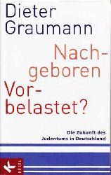 Graumann, Dieter:  Nachgeboren - vorbelastet? Die Zukunft des Judentums in Deutschland.