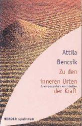 Bencsik, Attila:  Zu den inneren Orten der Kraft. Energiequellen erschliessen.