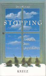 Kundtz, David:  Stopping. Anhalten zum Durchhalten.