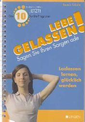 Schulte, Beatrix:  Lebe Gelassen ! Sagen sie ihren Sorgen ade - Loslassen lernen, glücklich werden - Das 10-Punkte-Programm