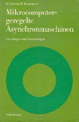 Dietrich, Dietmar und Walter Konhäuser:  Mikrocomputergeregelte Asynchronmaschinen. Grundlagen und Anwendungen.